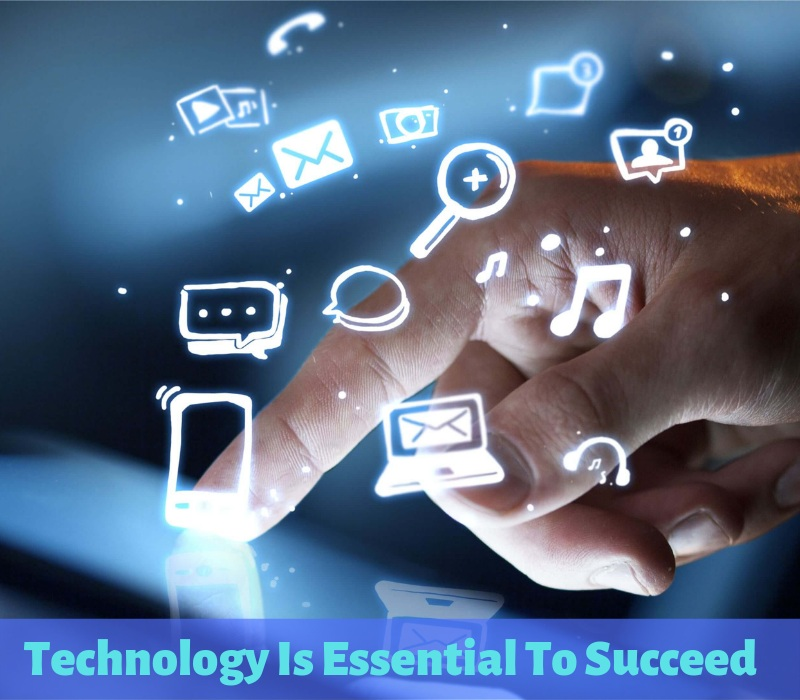 Technology Is Essential To Succeed - 4